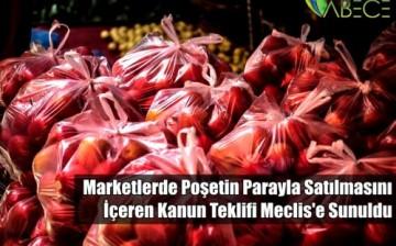 Marketlerde Poşetin Parayla Satılmasını İçeren Kanun Teklifi Meclis'e Sunuldu!