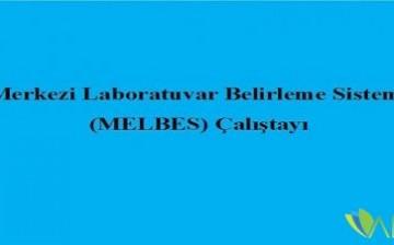 Merkezi Laboratuvar Belirleme Sistemi (MELBES) Çalıştayı