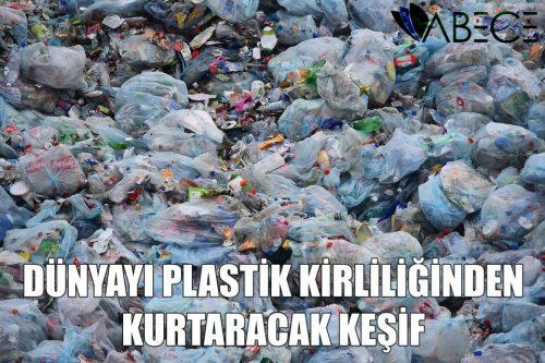 Dünyayı Plastik Kirliliğinden Kurtaracak Keşif